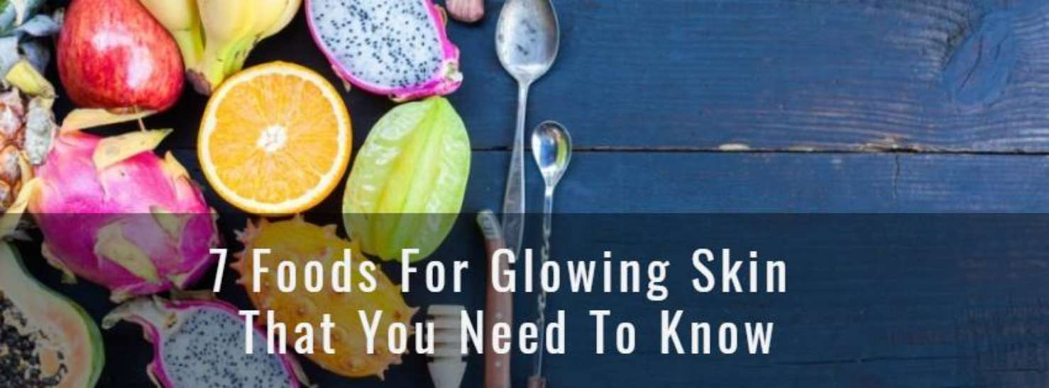 7 Foods For Glowing Skin That You Need To Know 1