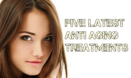 Five Latest Skin Aging Prevention Treatments