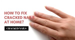 How to Fix Cracked Nails at Home?