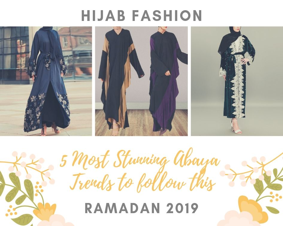 5 Most Stunning Abaya Trends to Follow this Ramadan 2019