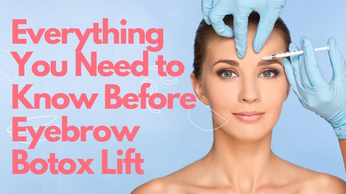 Botox for Eyebrow Lift – Everything You Should Know
